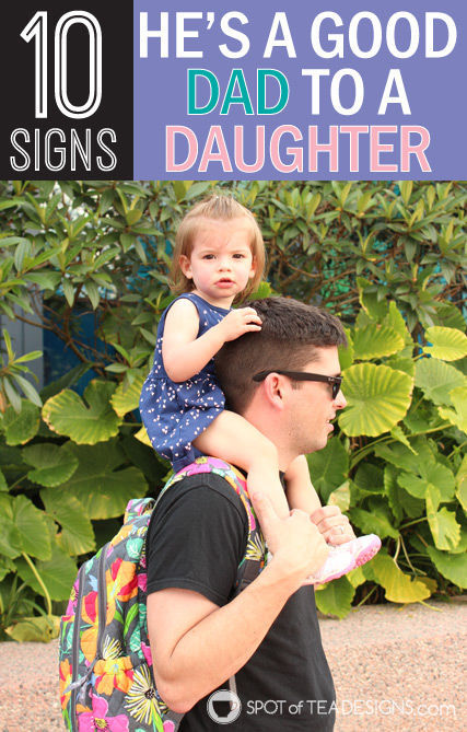10 signs he's a good dad to a daughter | spotofteadesigns.com