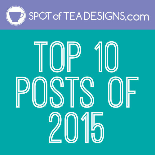 Spotofteadesigns.com top 10 posts of 2015