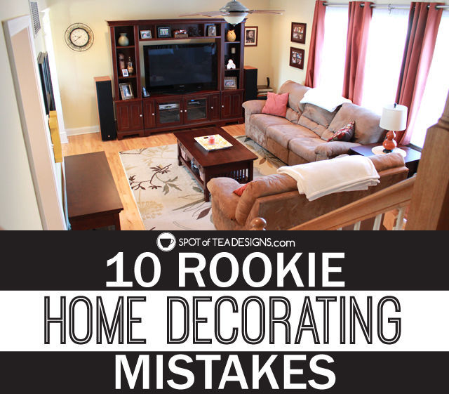 10 Rookie Home Decorating Mistakes - #homedecor | spotofteadesigns.com