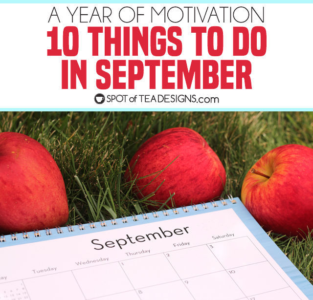 10 Things to Do in September - a year of motivation to keep a cleaner home and have fun within the season | spotofteadesigns.com