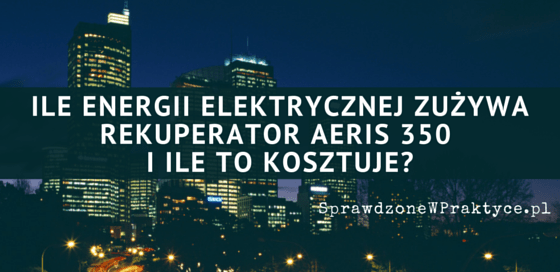 Ile energii elektrycznej zużywa rekuperator AERIS350?