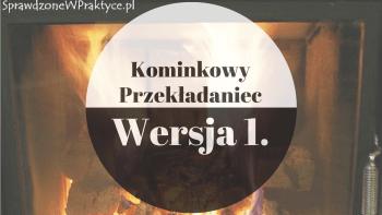 Kominkowy Przekładaniec Wersja 1 (Pierwsza).