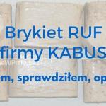 Brykiet RUF firmy KABUS – spalony, sprawdzony, opisany.