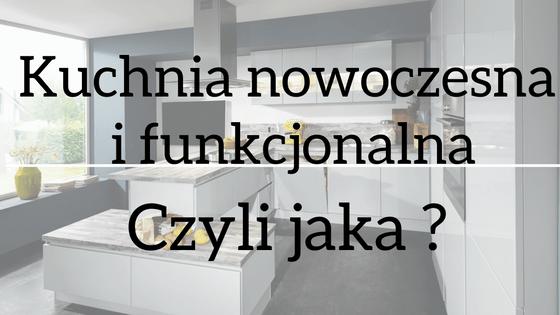Kuchnia nowoczesna i funkcjonalna, czyli jaka?  Sprawdzone w Praktyce -> Funkcjonalna Kuchnia Nowoczesna