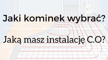 Jaki wkład kominkowy wybrać? Jaką masz instalację C.O w domu?