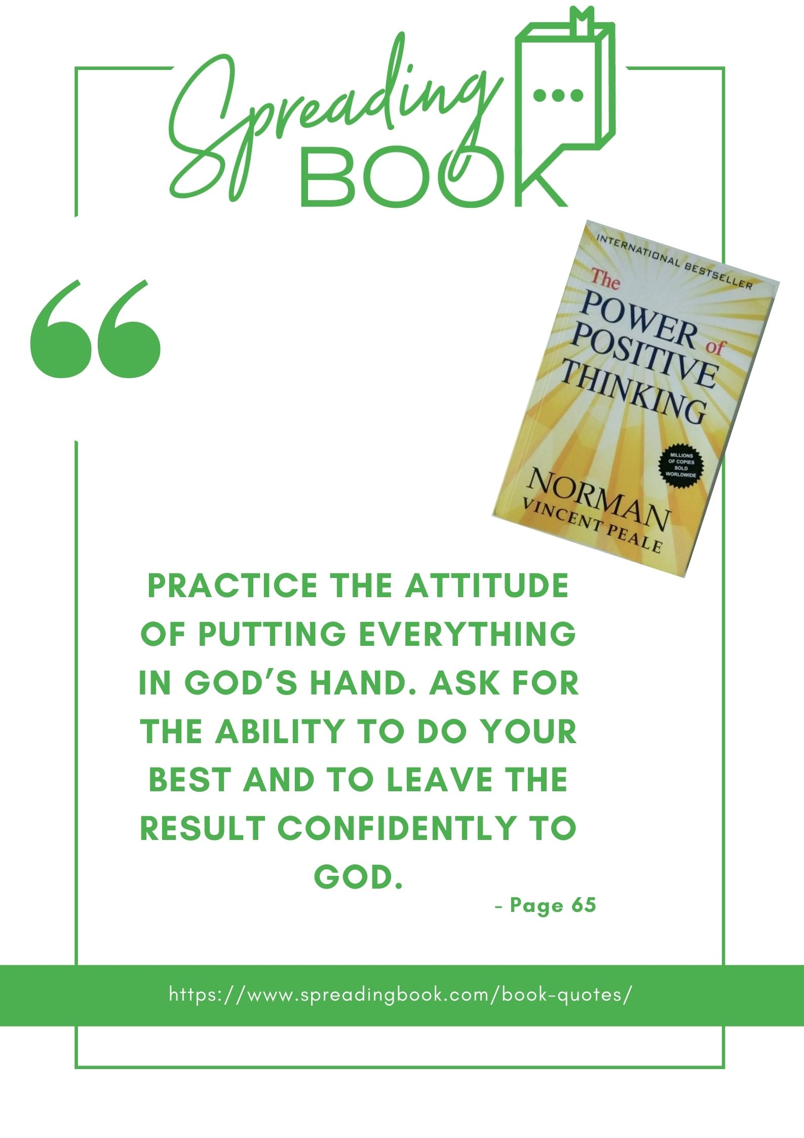 Practice the attitude of putting everything in God's hand. Ask for the ability to do your best and to leave the result confidently to God.