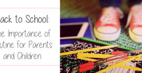 Back to School: The Importance of Routine for Parents and Children