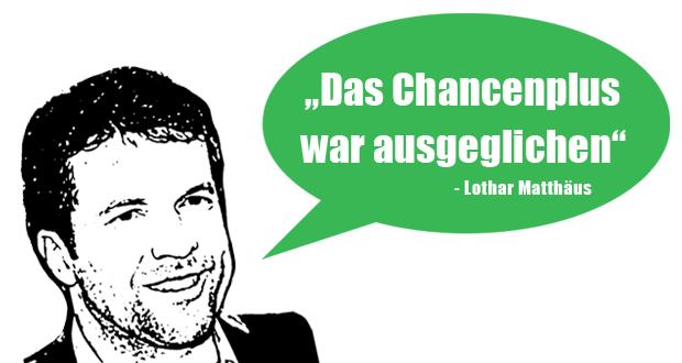 Lothar-Matthäus - Das Chancenplus war ausgeglichen