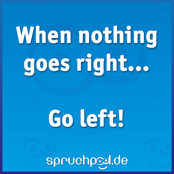 When nothing goes right... Go left!