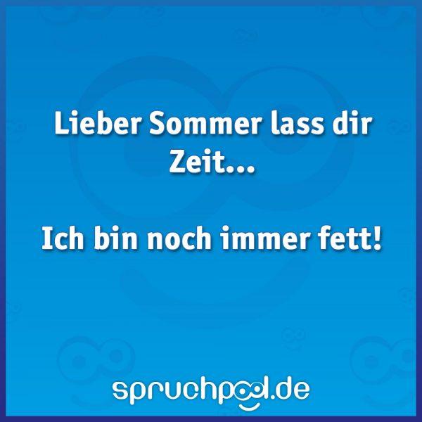 Lieber Sommer lass dir Zeit...  Ich bin noch immer fett!