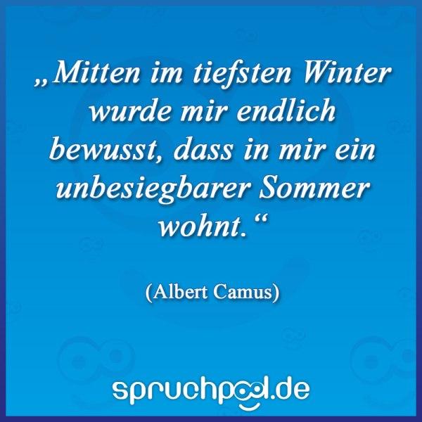 """""""Mitten im tiefsten Winter wurde mir endlich bewusst, dass in mir ein unbesiegbarer Sommer wohnt."""" (Albert Camus)"""