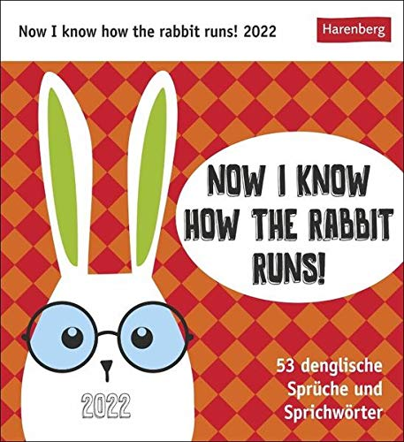 Now I know how the rabbit runs! Kalender 2022: 53 denglische Sprüche und Sprichwörter (Deutsch) Kalender – Wandkalender,