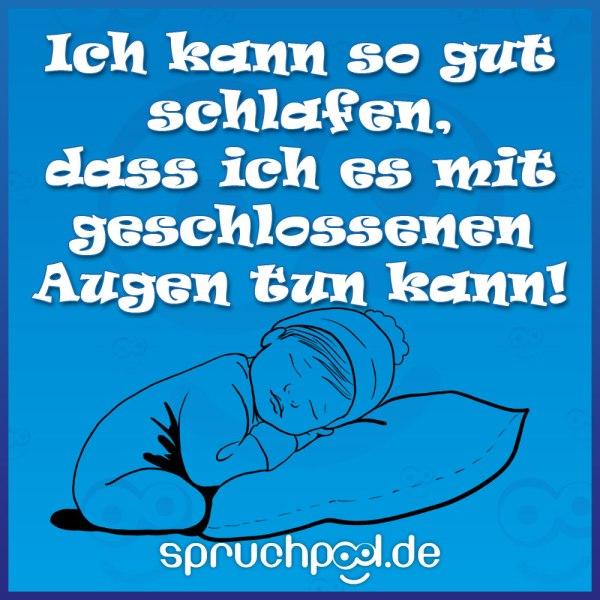 Ich kann so gut schlafen, dass ich es mit geschlossenen Augen tun kann!