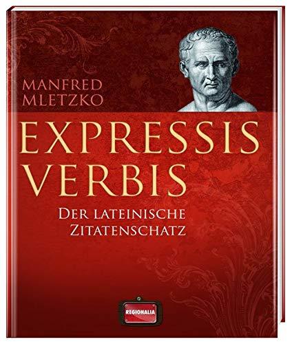 Expressis verbis Der lateinische Zitatenschatz