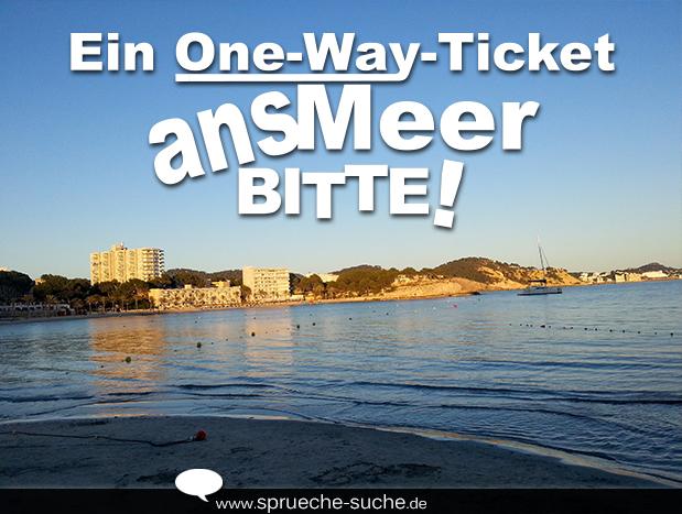 Urlaubssprche  Ein OneWayTicket ans Meer bitte