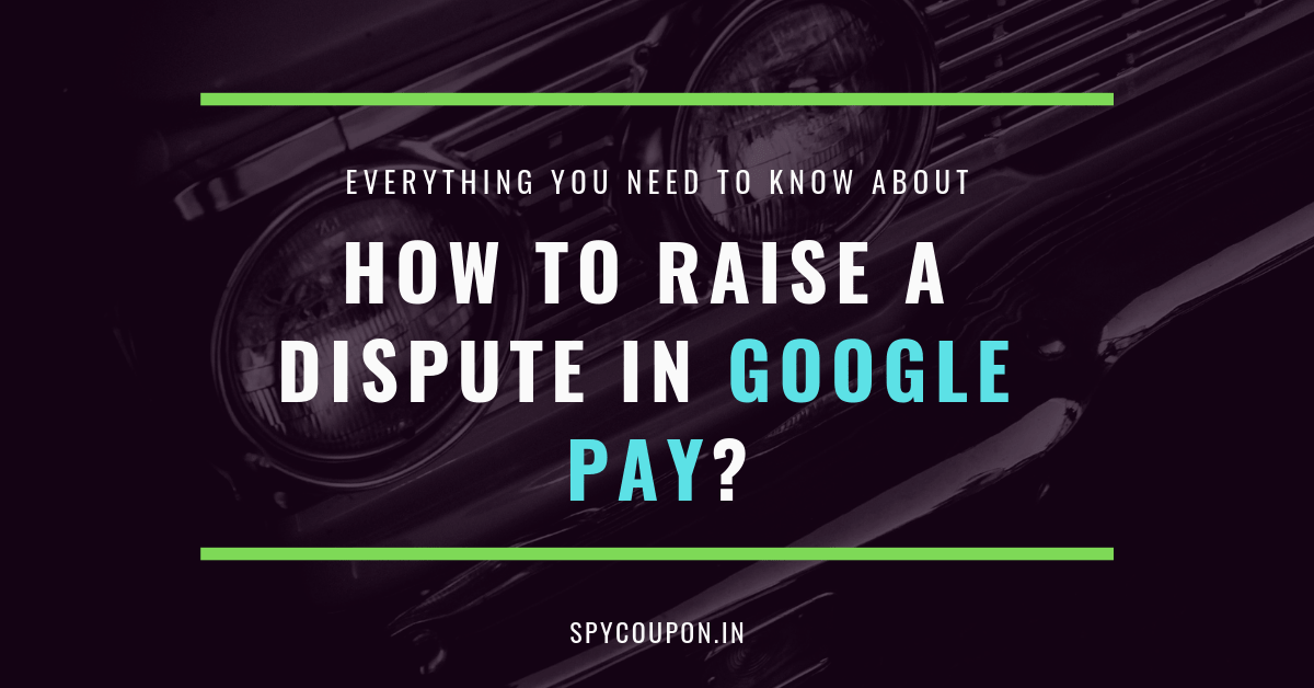 raise a dispute meaning google pay