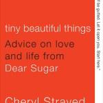 Tiny Beautiful Things -Cheryl Strayed