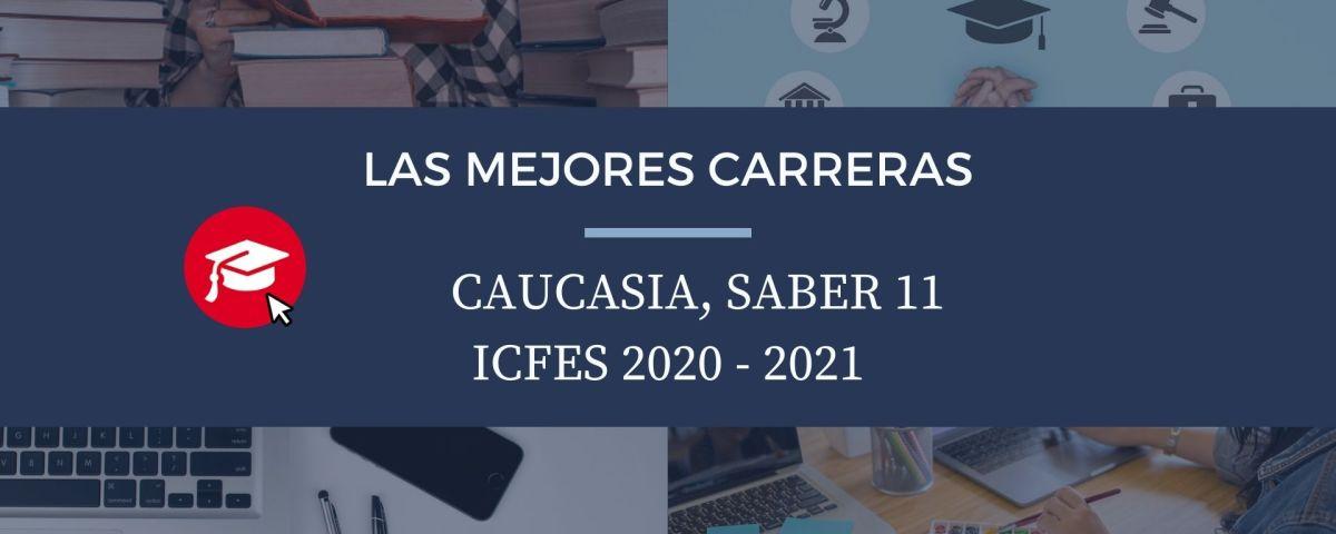 Las mejores carreras Caucasia, saber 11, Icfes 2020-2021