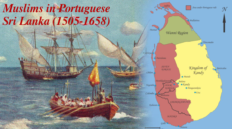 Muslims in Portuguese Sri Lanka (1505-1658) - Wars, Expulsions & Survival
