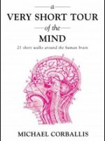 A Very Short Tour of the Mind: 21 Short Walks Around the Human Brain Michael Charles Corballis