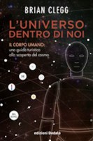 Brian Clegg L'Universo dentro di noi Il corpo umano una guida turistica alla scoperta del cosmo