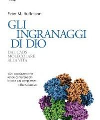 Gli ingranaggi di Dio. Dal Caos Molecolare Alla Vita. Peter M. Hoffmann