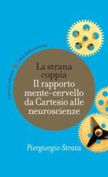 la strana coppia il rapporto mente-cervello da cartesio alle neuroscienze. Piergiorgio Strata