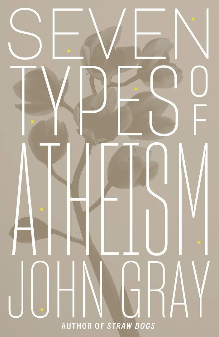 Seven Types of Atheism John Gray
