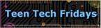 Teen Tech Fridays