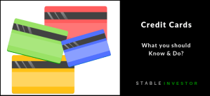 Credit Cards – What you should Know and Do?