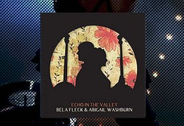 Béla Fleck and Abigail Washburn, Echo in the Valley Review 3