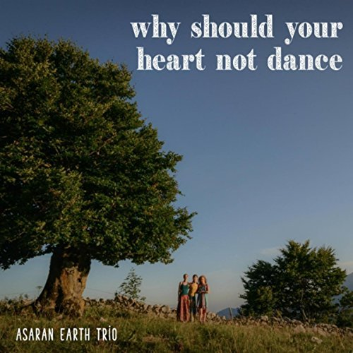 Asaran Earth Trio, Why Should Your Heart Not Dance Review 2