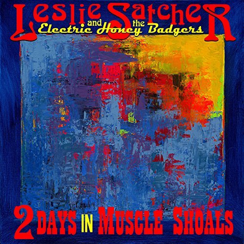 Leslie Satcher and the Electric Honey Badgers, 2 Days in Muscle Shoals Review 2