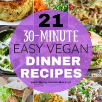 21 Family Favorite Easy Vegan Dinner Recipes (Ready in 30 Minutes!)