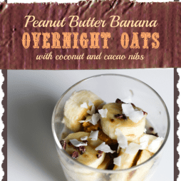 Peanut Butter Banana Overnight Oats with Coconut and Cacao Nibs