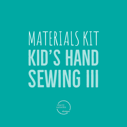 Materials Kit | Kid's Hand Sewing III | Stacey Sansom Designs