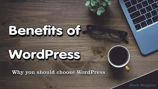 Top Benefits Of WordPress – Blogging With WordPress