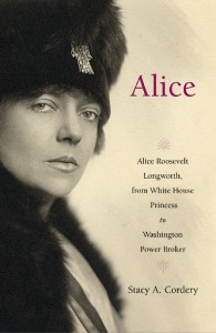 Alice Roosevelt Longworth  Stacy A Cordery