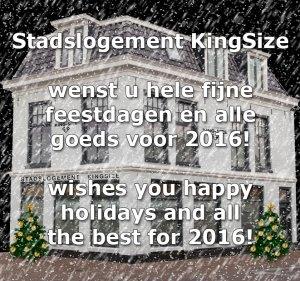 Stadslogement KingSize wenst u hele fijne feestdagen en alle goeds voor 2016!