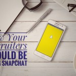 How Your Recruiters Should Be Using Snapchat