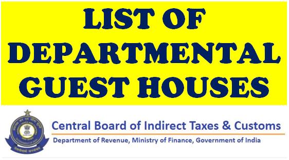 List of Departmental Guest Houses under CBIC