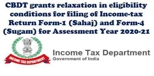 CBDT grants relaxation in eligibility conditions for filing of ITR Form-1 and Form-4 for AY 2020-21