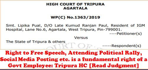 Right to Free Speech, Attending Political Rally, Social Media Posting etc. is a fundamental right of a Govt Employee: Tripura HC [Read Judgment]
