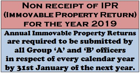 Non receipt of IPR (Immovable Property Return) for the year 2019