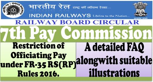 7th Pay Commission: Railway Board clarification on restriction of Officiating Pay under FR-35 detailed FAQ alongwith suitable illustrations