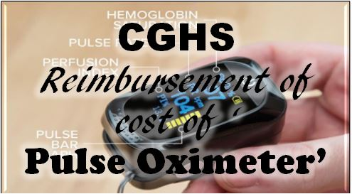 Reimbursement of cost of Pulse Oximeter for the family of COVID-19 Positive CGHS Beneficiary under Home Care