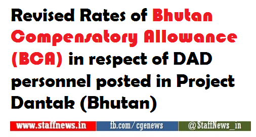 Revised Rates of Bhutan Compensatory Allowance (BCA) in respect of DAD personnel posted in Project Dantak (Bhutan)
