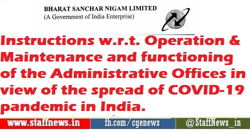 Instructions w.r.t. Operation & Maintenance and functioning of the Administrative Offices in view of the spread of COVID-19 pandemic in India.