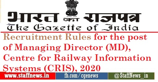 Recruitment Rules for the post of Managing Director (MD), Centre for Railway Information Systems (CRIS), 2020