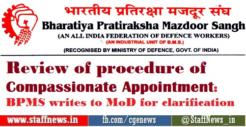 Review of procedure of Compassionate Appointment: BPMS writes to MoD for clarification